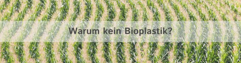 Warum kein Bioplastik?